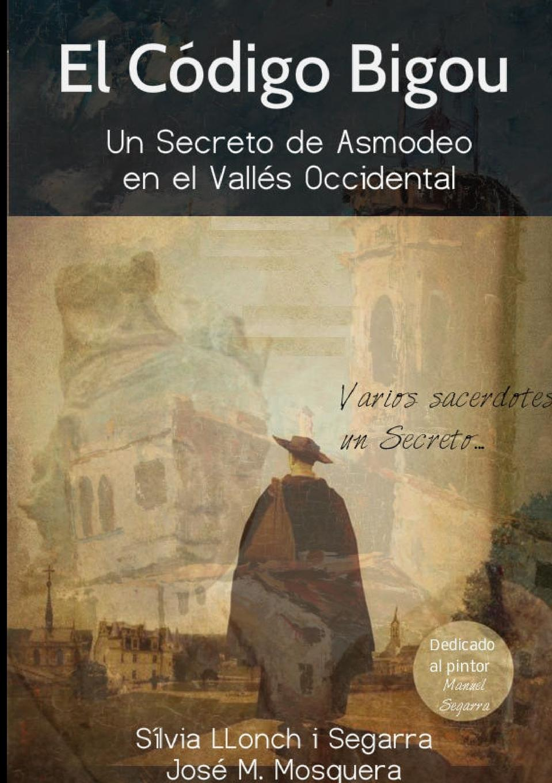 JOSE MANUEL MOSQUERA, SÍLVIA LLONCH I SEGARRA El Codigo Bigou; Un secreto de Asmodeo en el Valles Occidental herejes