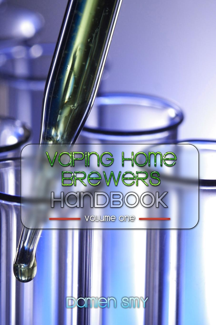 Damien Smy Vaping Home Brewers Handbook Volume 1 the recipe writer s handbook