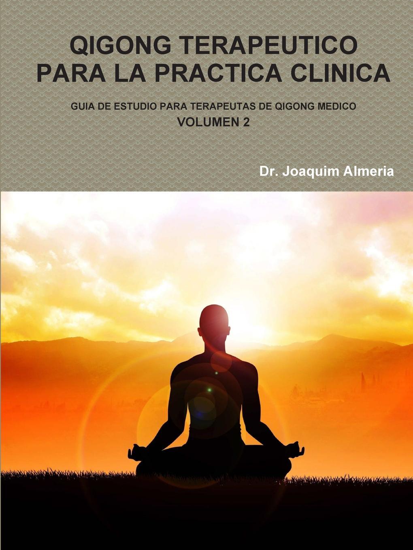 Dr. Joaquim Almeria QIGONG TERAPEUTICO PARA LA PRACTICA CLINICA VOL.2