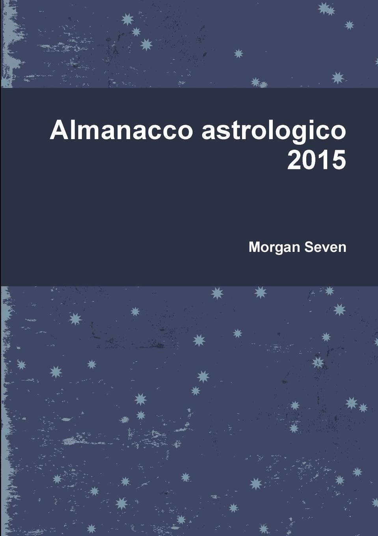 Morgan Seven Almanacco astrologico 2015 цена