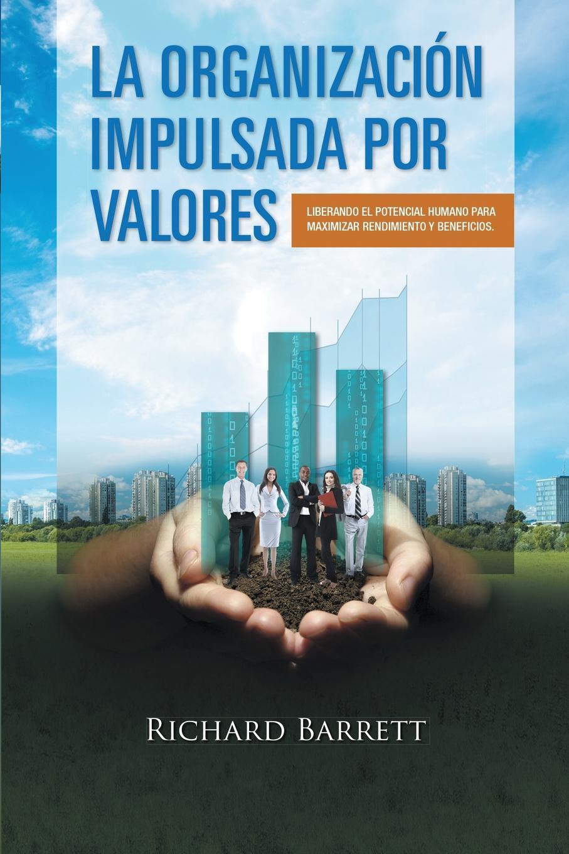 La Organizacion Impulsada Por Valores. Liberando el potencial humano para maximizar rendimiento y beneficios. BasР?ndose en una cantidad significativa de nuevas investigaciones...