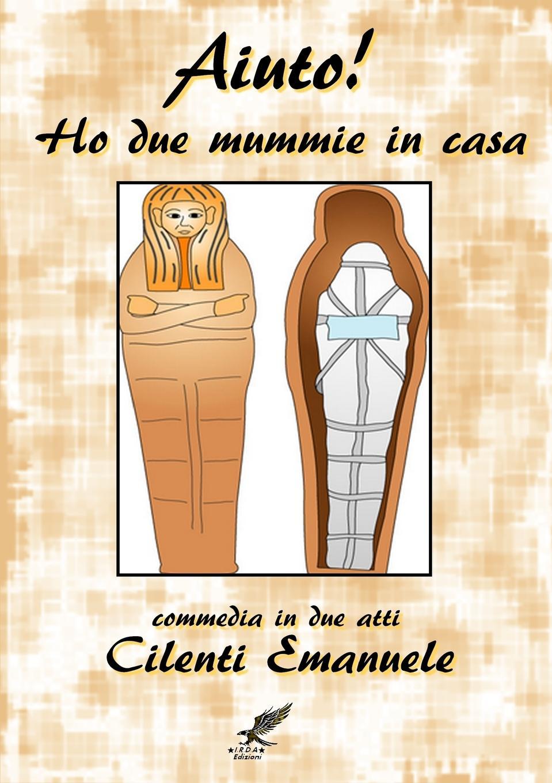 Emanuele Cilenti Ho due mummie in casa - Commedia in due atti- jacopo ferretti chi dura vince melodramma giocoso in due atti classic reprint