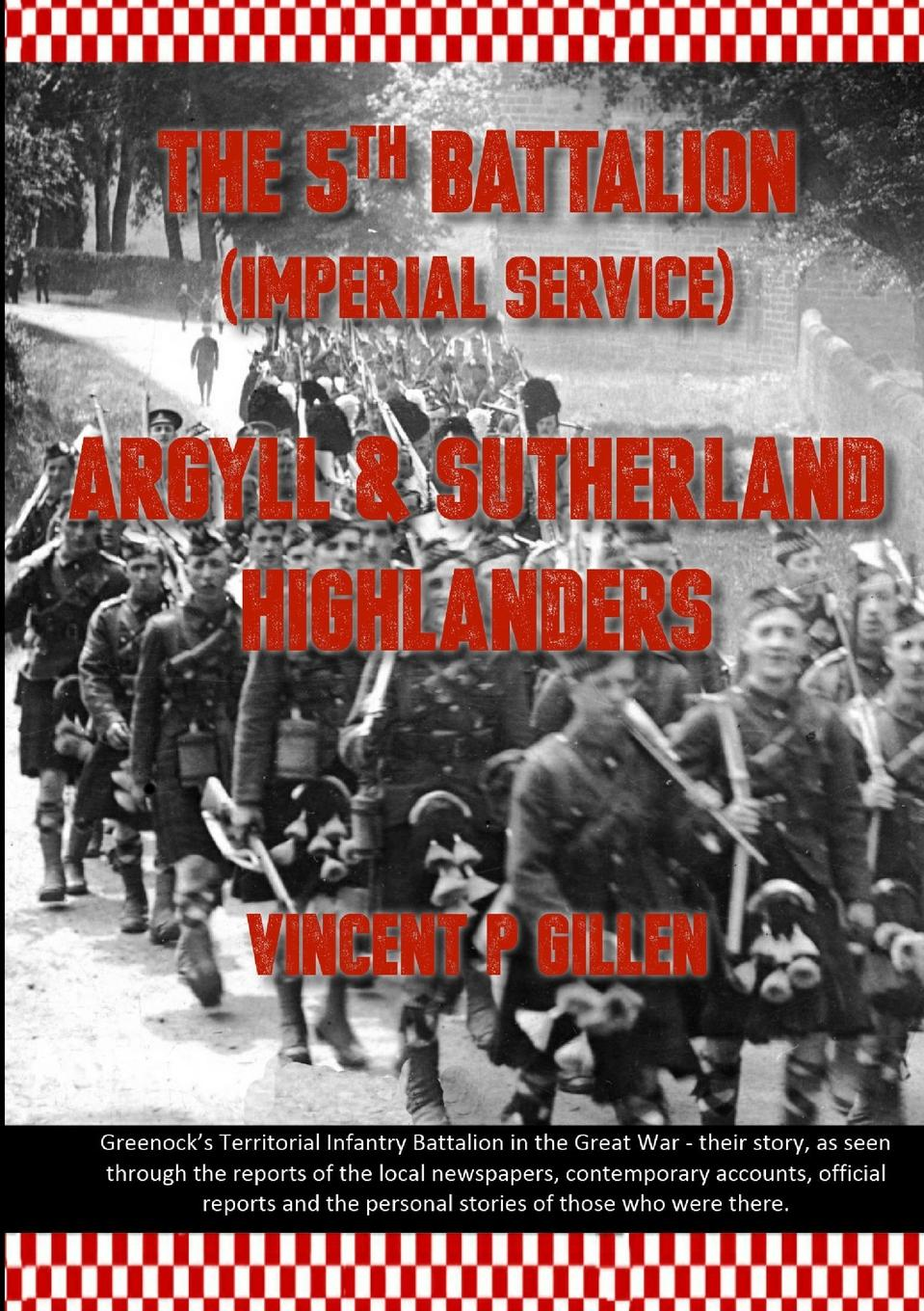 Vincent P. Gillen The 5th Battalion - Imperial Service - Argyll . Sutherland Highlanders john percy groves history of the 42nd royal highlanders the black watch now the first battalion the black watch royal highlanders 1729 1893 illustrated by harry payne