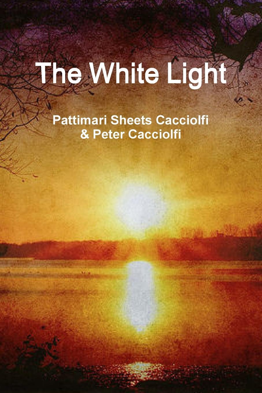 лучшая цена Peter Cacciolfi, Pattimari Sheets Cacciolfi The White Light (paperback)