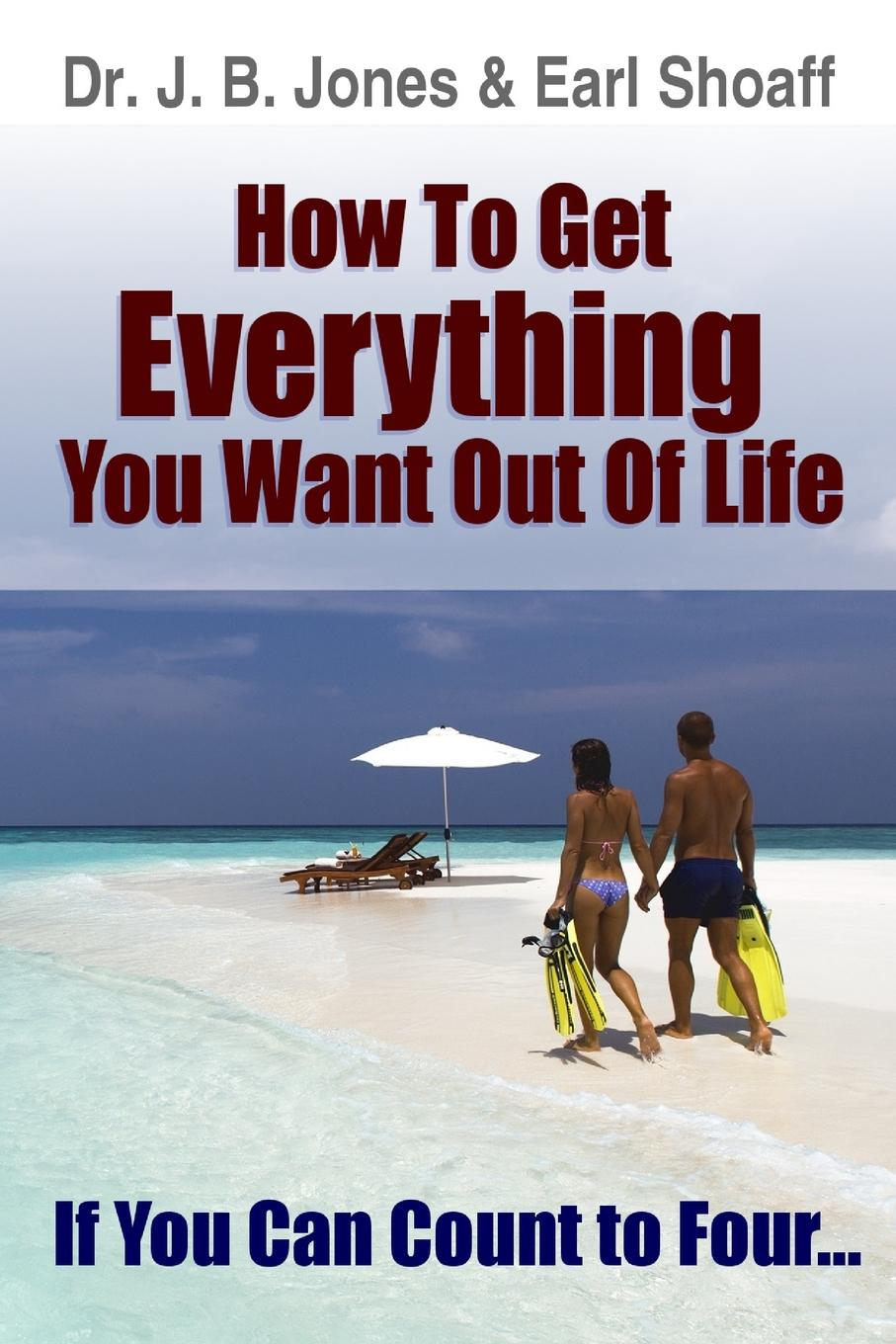 Dr. J. B. Jones, Earl Shoaff How to Get Everything You Want chloe seager editing emma online you can choose who you want to be if only real life were so easy