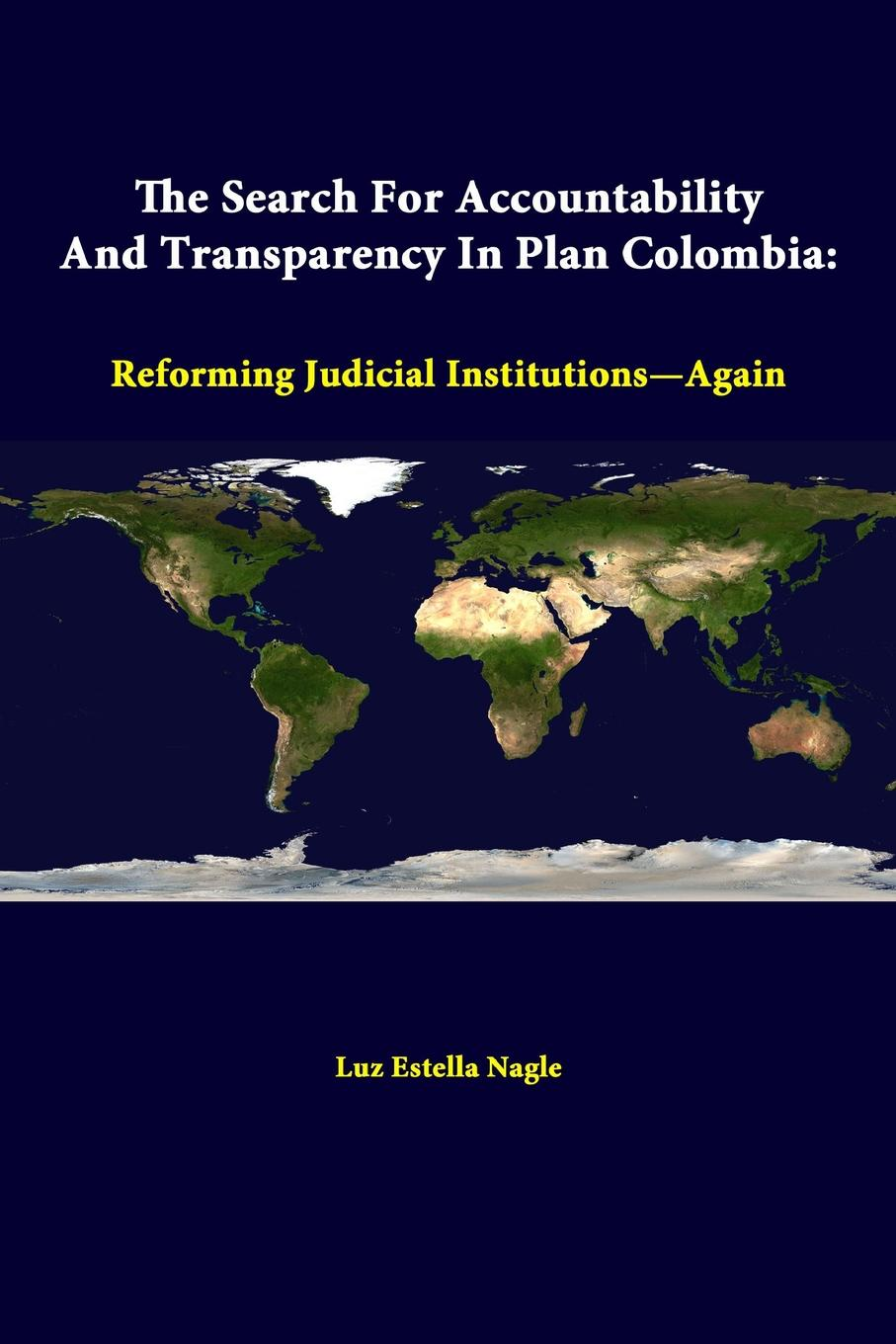 Luz Estella Nagle The Search for Accountability and Transparency in Plan Colombia. Reforming Judicial Institutions-Again programs in aid of the poor sixth edition