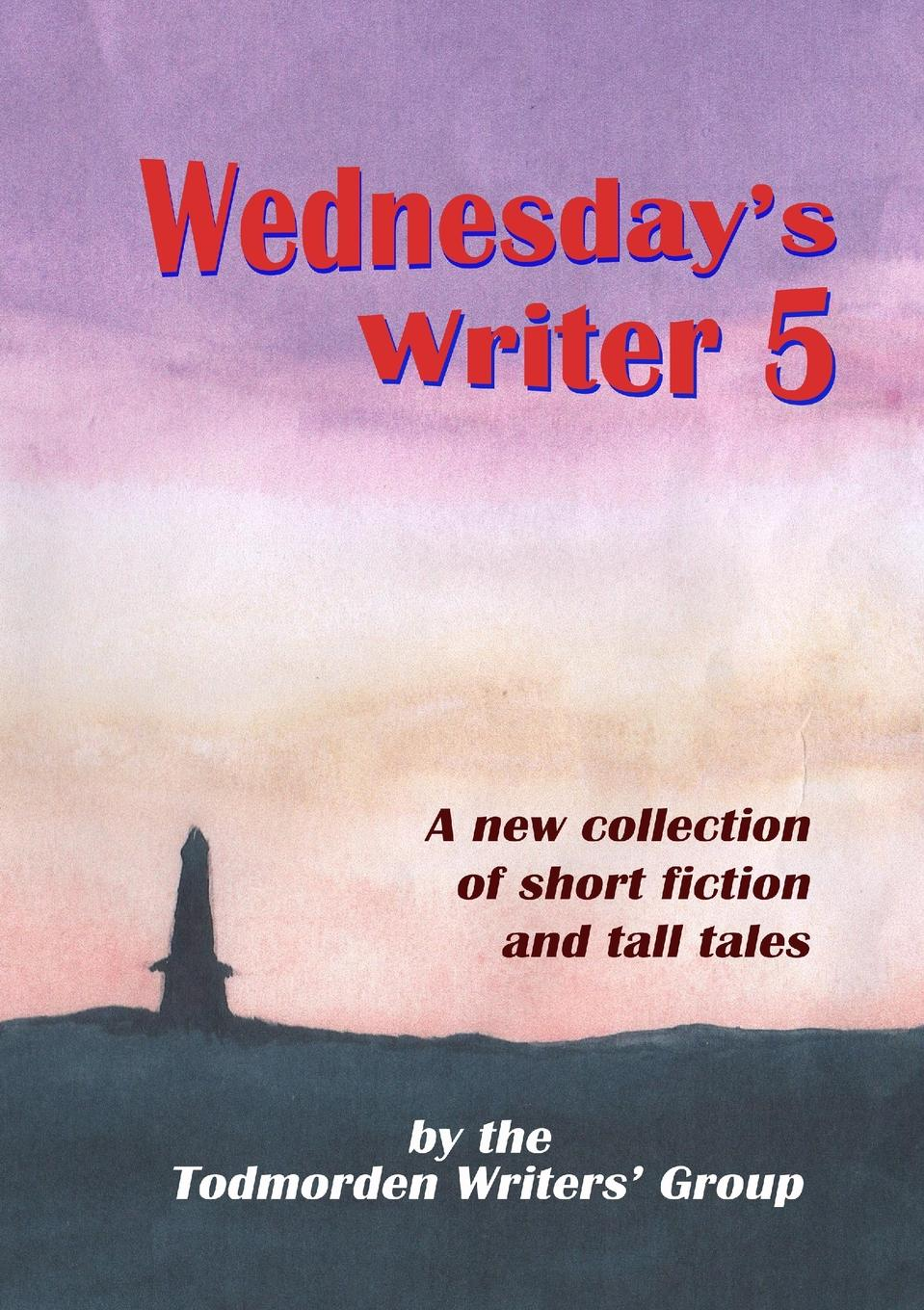 Todmorden Writers' Group Wednesday.s Writer 5