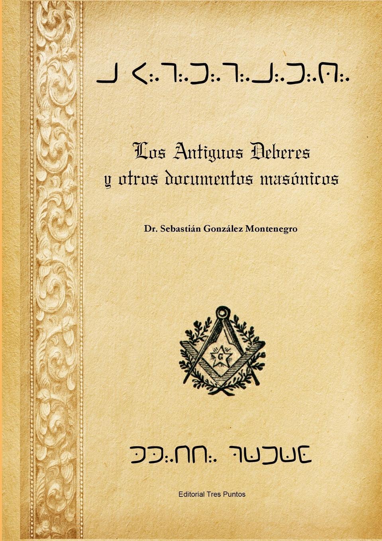 Sebastián González Montenegro Los Antiguos Deberes y otros documentos masonicos alberto ruz lhuillier la civilizacion de los antiguos mayas