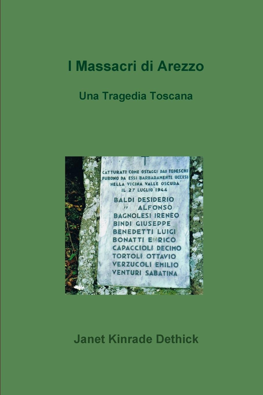 Janet Kinrade Dethick I Massacri di Arezzo. Una Tragedia Toscana di san giustino opere di san giustino filosofo e martire t 1