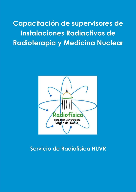 Servicio de Radiofísica HUVR Capacitacion de supervisores de Instalaciones Radiactivas de Radioterapia y Medicina Nuclear magraner benedicto teresa modelado de instalaciones de bomba de calor acoplada al terreno