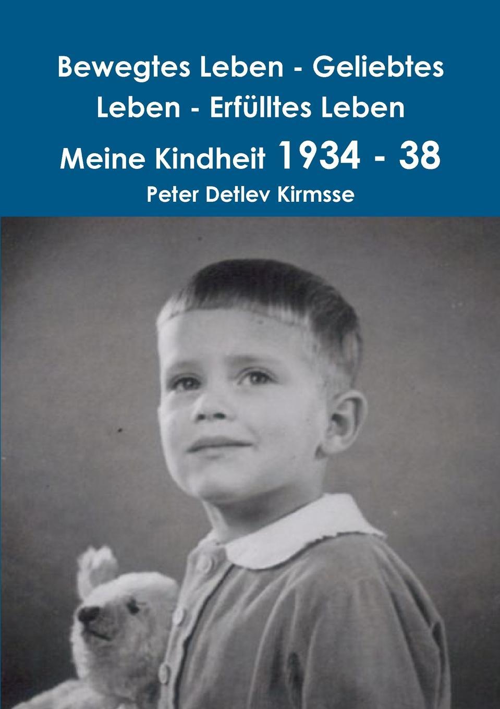 Peter Detlev Kirmsse Bewegtes Leben - Geliebtes Leben - Erfulltes Leben Meine Kindheit 1934 - 38 meine wunderbare marchenwelt