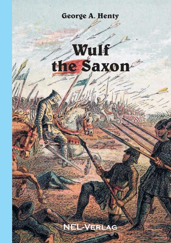 Фото - George A. Henty Wulf the Saxon henty george alfred a search for a secret a novel volume 2