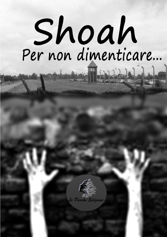 Le Parche Edizioni Shoah - Per non dimenticare... le parche edizioni nero su bianco