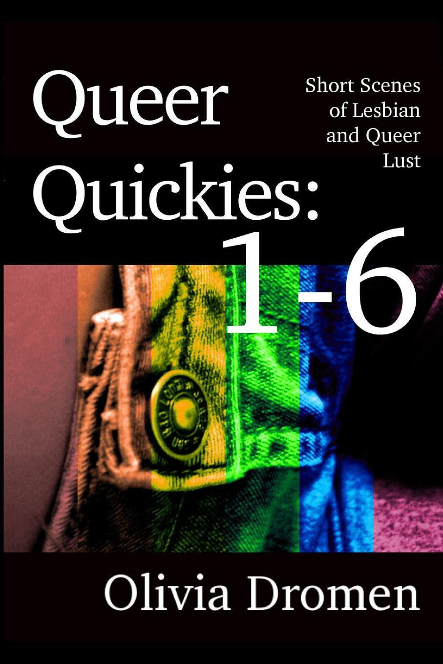 Queer Quickies. Volumes 1-6 Kinky, overwhelming, and deliciously hot, the scenes in this ebook...