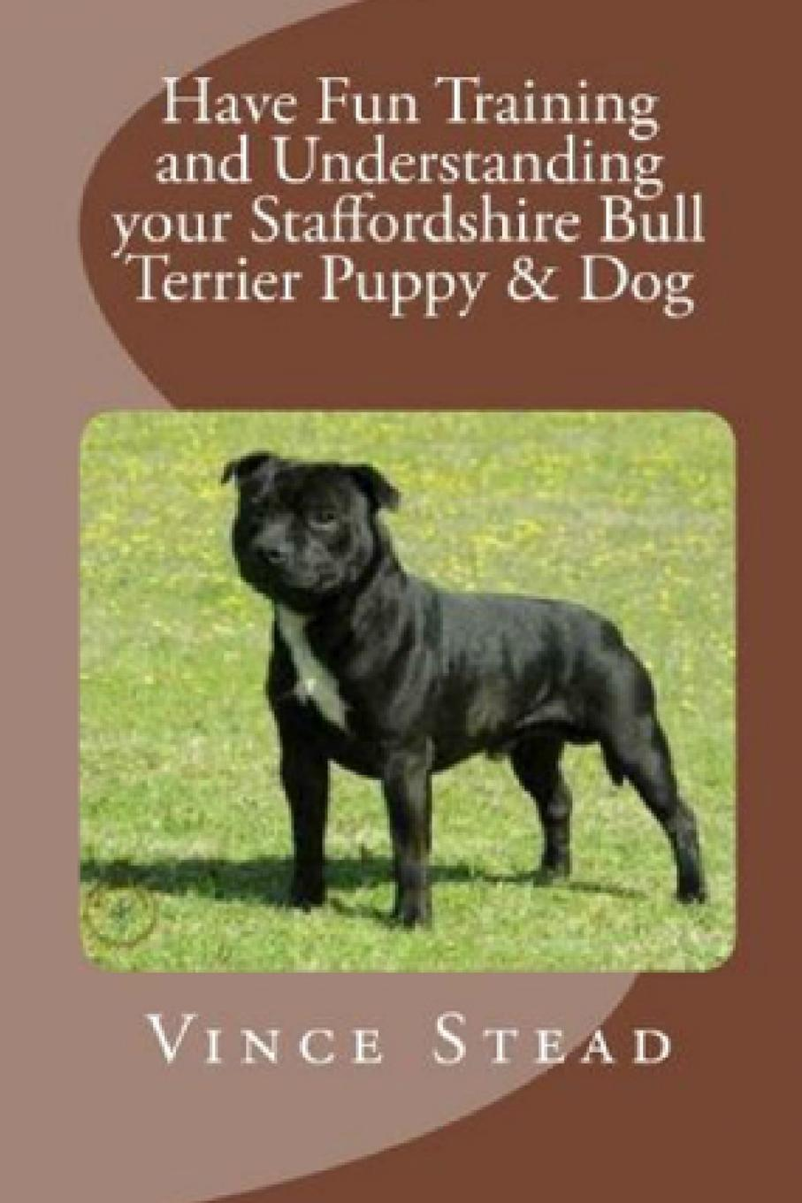 Vince Stead Have Fun Training and Understanding your Staffordshire Bull Terrier Puppy . Dog vince stead old english sheepdog puppy dog understanding and training
