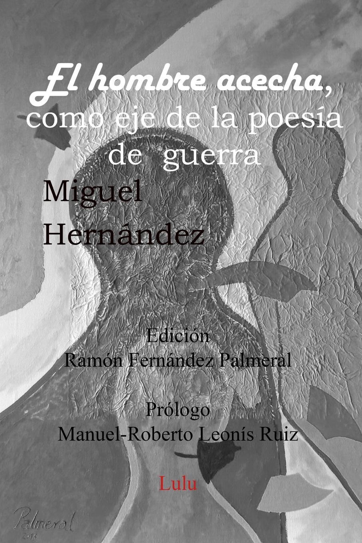 Ramon Fernandez Palmeral El hombre acecha, eje poesia de guerra miguel rodríguez el venado cola blanca