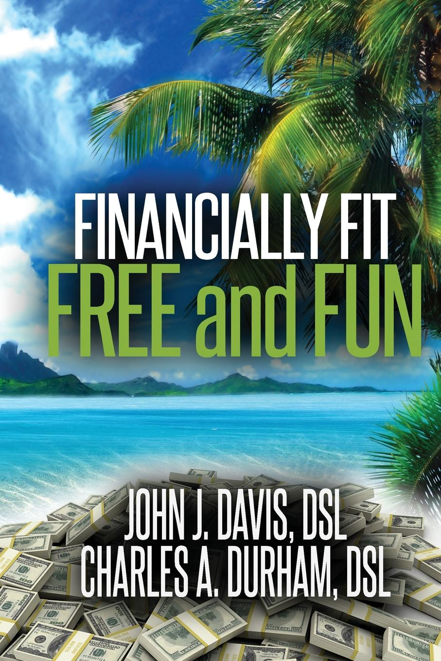 JOHN DAVIS, CHARLES DURHAM Financially Fit Free and Fun trish power super freedom create a worry free financial future in 6 steps