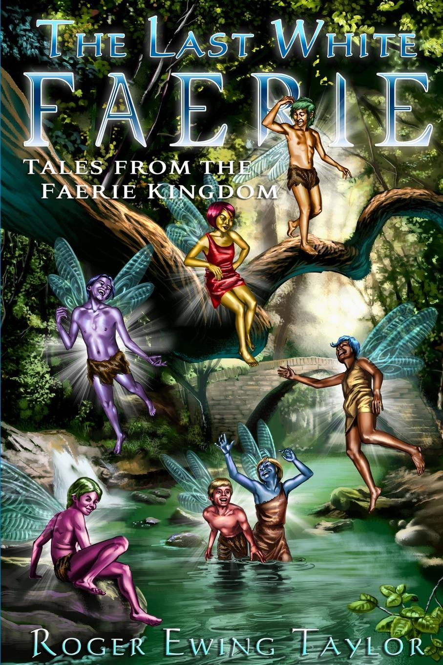 Roger Ewing Taylor The Last White Faerie. Tales from the Faerie Kingdom daphne