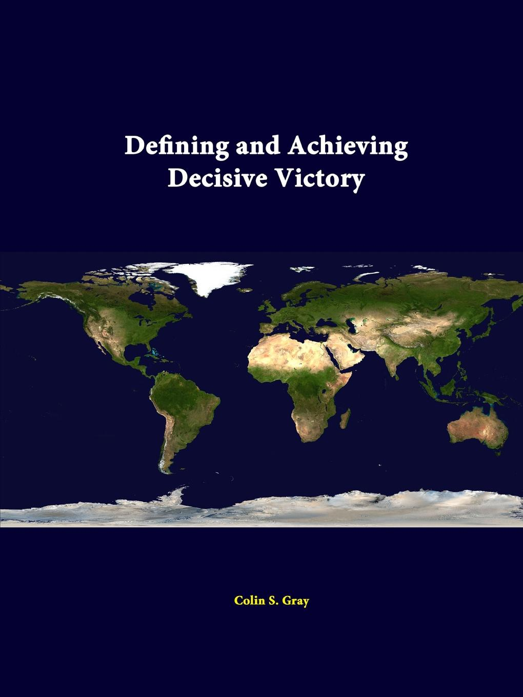 Colin S. Gray, Strategic Studies Institute Defining and Achieving Decisive Victory leonard wong strategic studies institute stifled innovation developing tomorrow