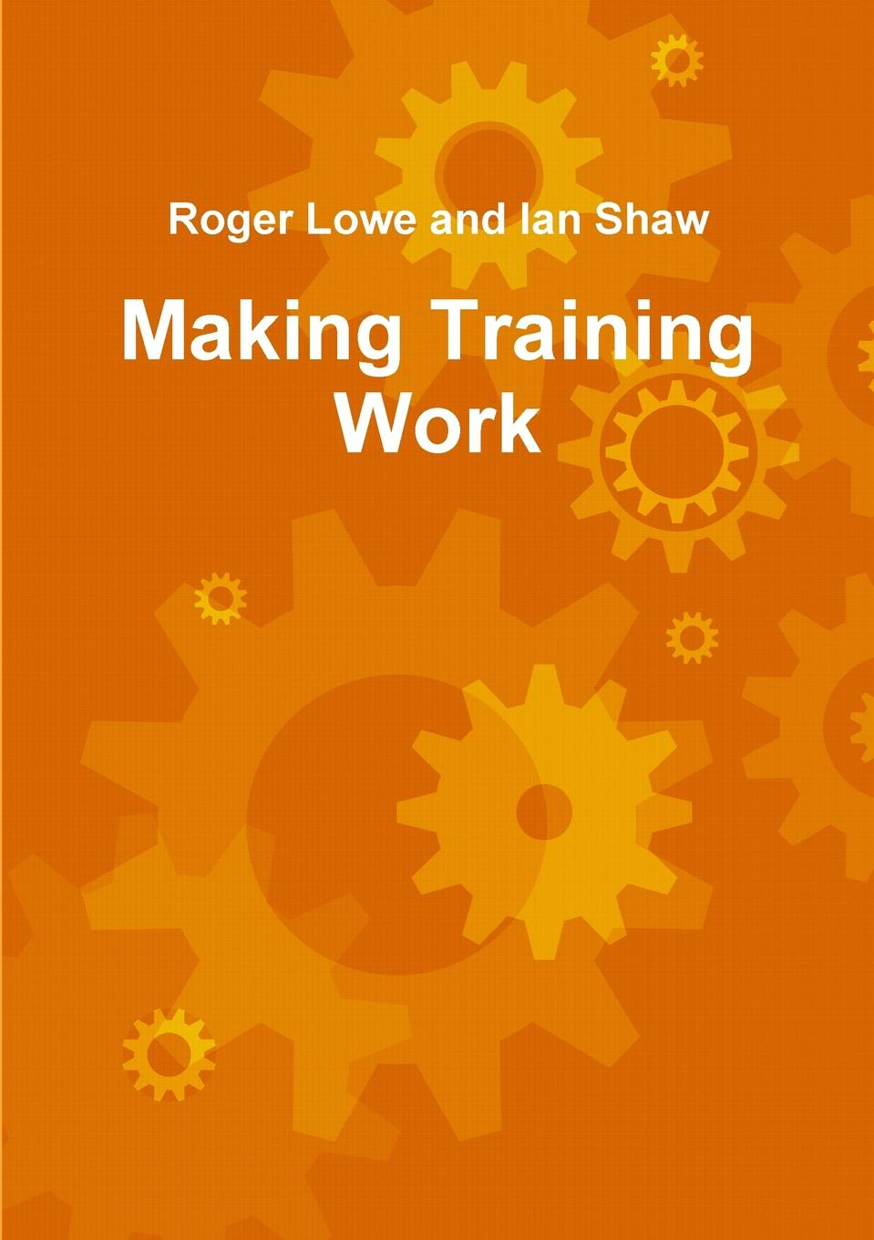 Ian Shaw, Roger Lowe Making Training Work steven croft roger walton learning for ministry making the most of study and training
