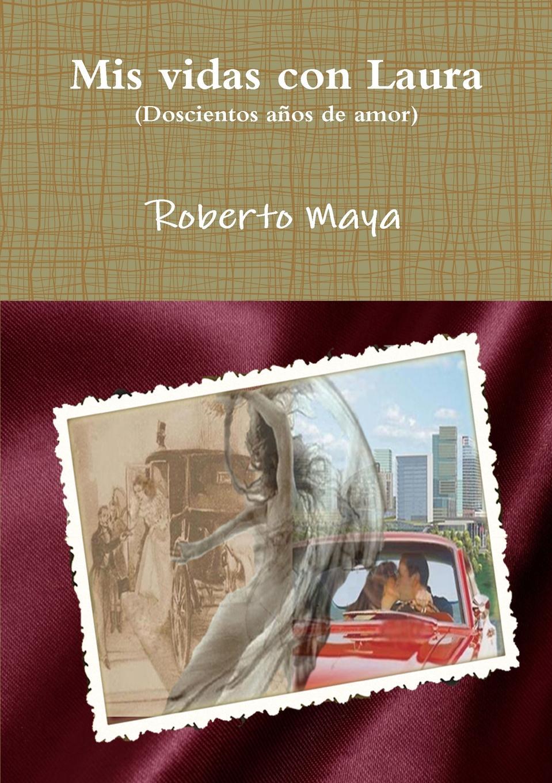 Roberto Maya Mis vidas con Laura raimundo cabrera mis buenos tiempos memorias de estudiante classic reprint