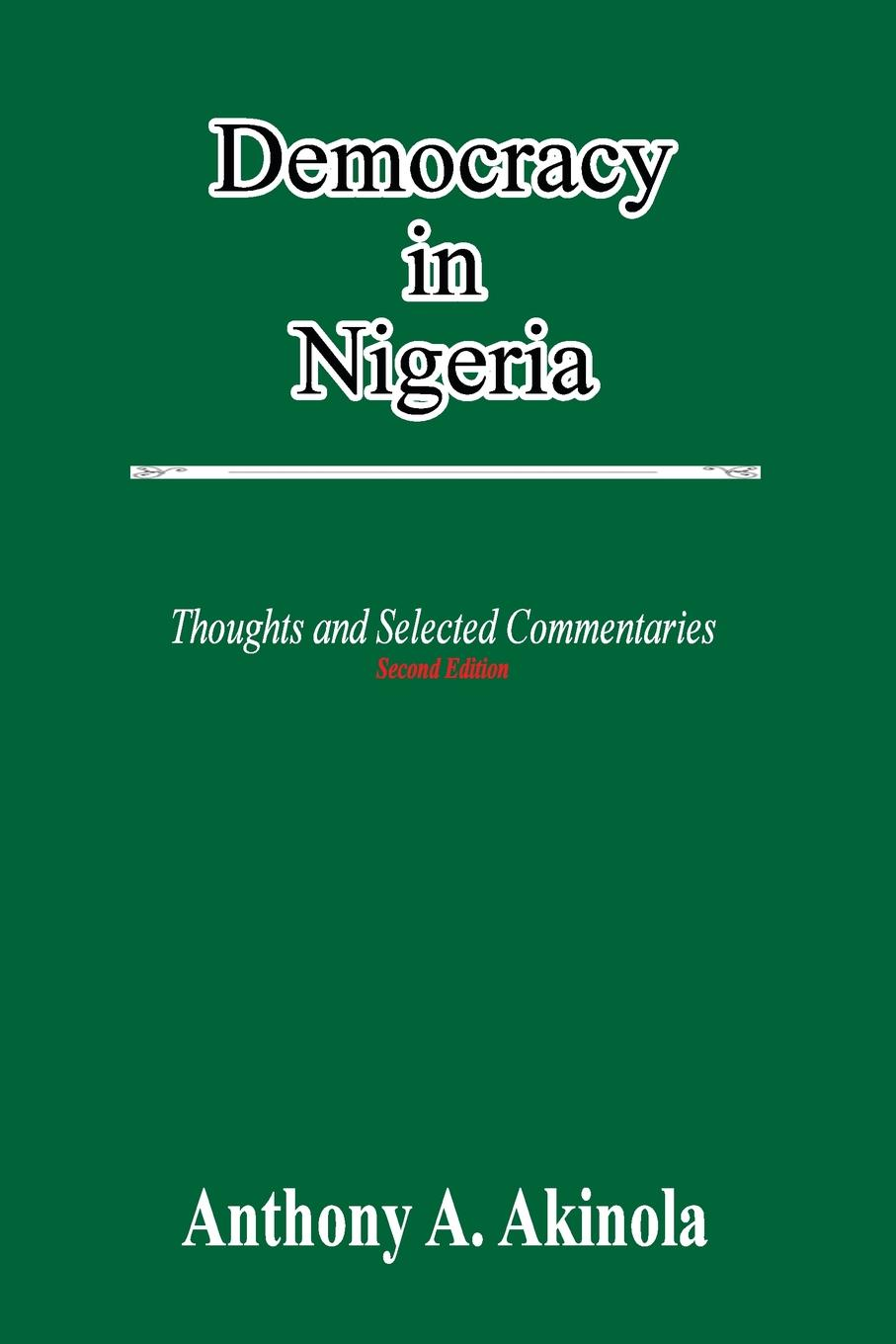 Anthony A. Akinola Democracy in Nigeria. Thoughts and Selected Commentaries цены