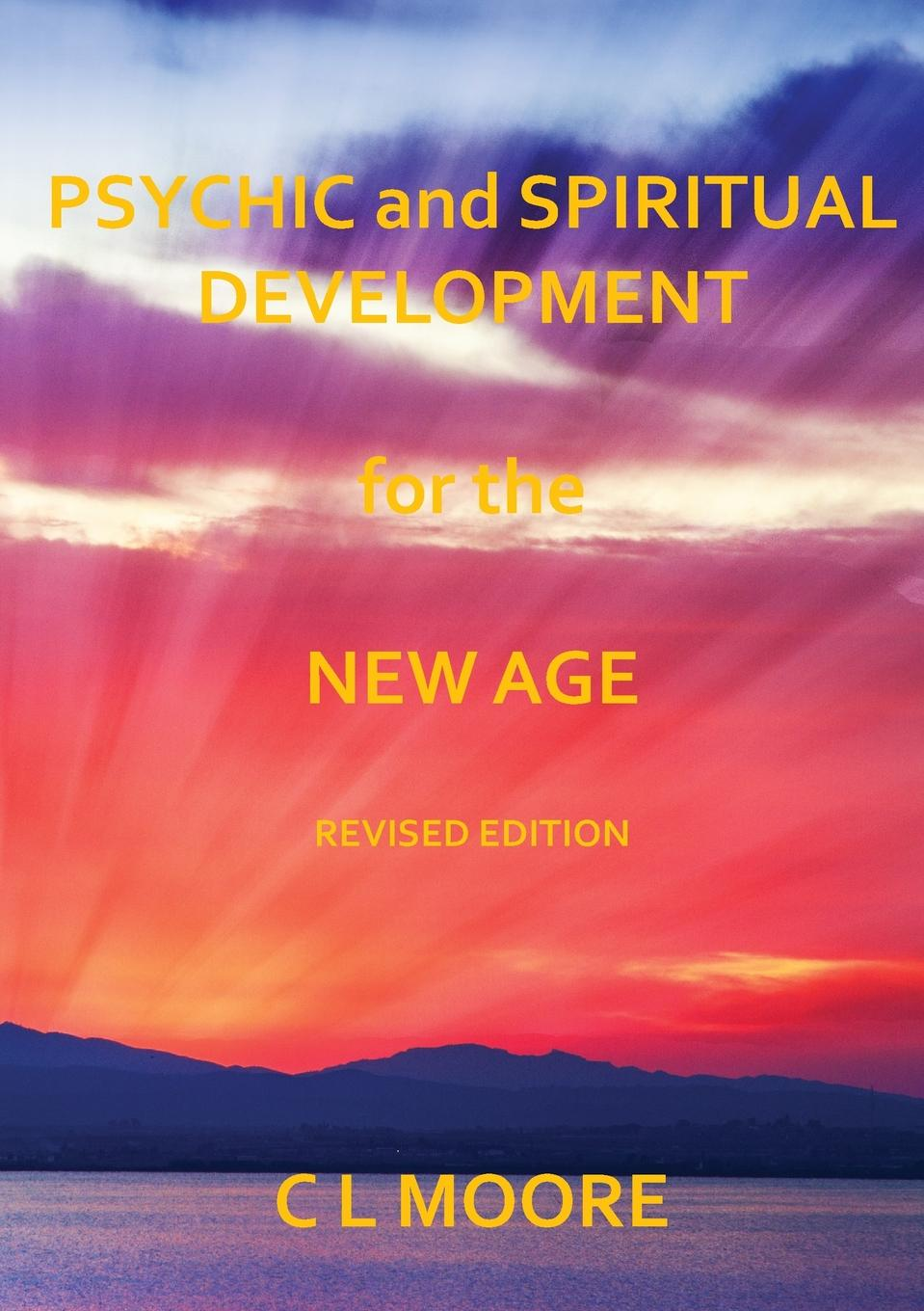 C L Moore Psychic and Spiritual Development For The New Age - Revised Edition anne dutton s letters on spiritual subjects