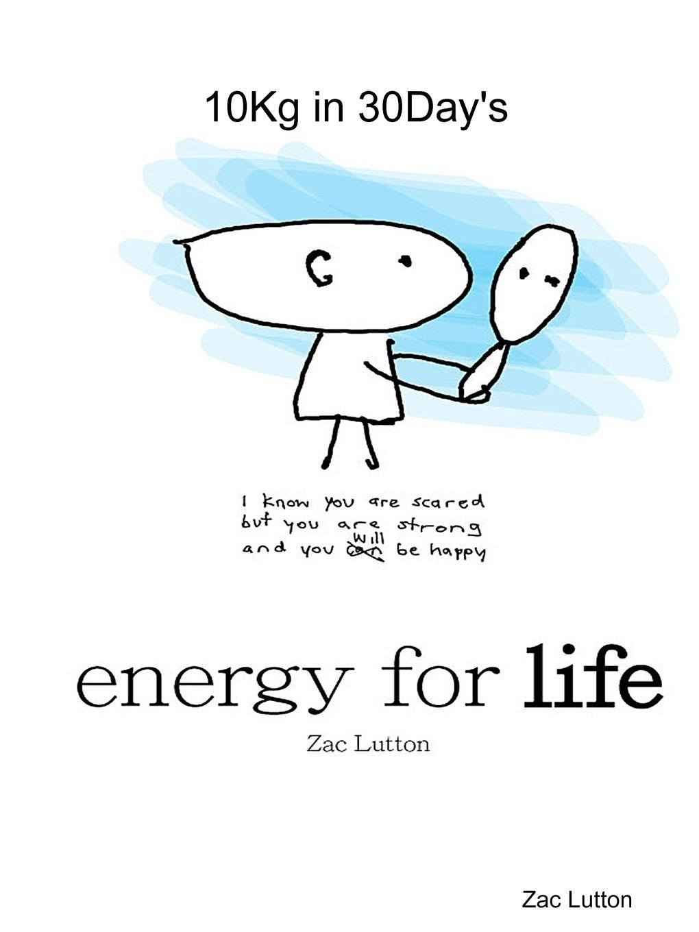 Zac Lutton energy fo life - 10Kg in 30day.s the road to a positive life