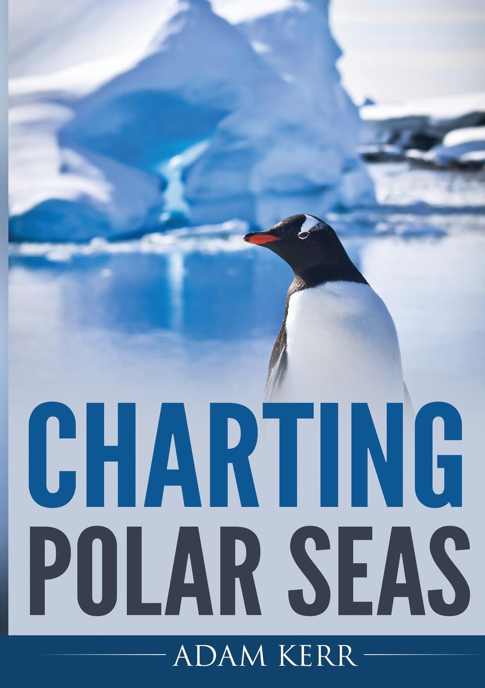 Adam Kerr Charting Polar Seas