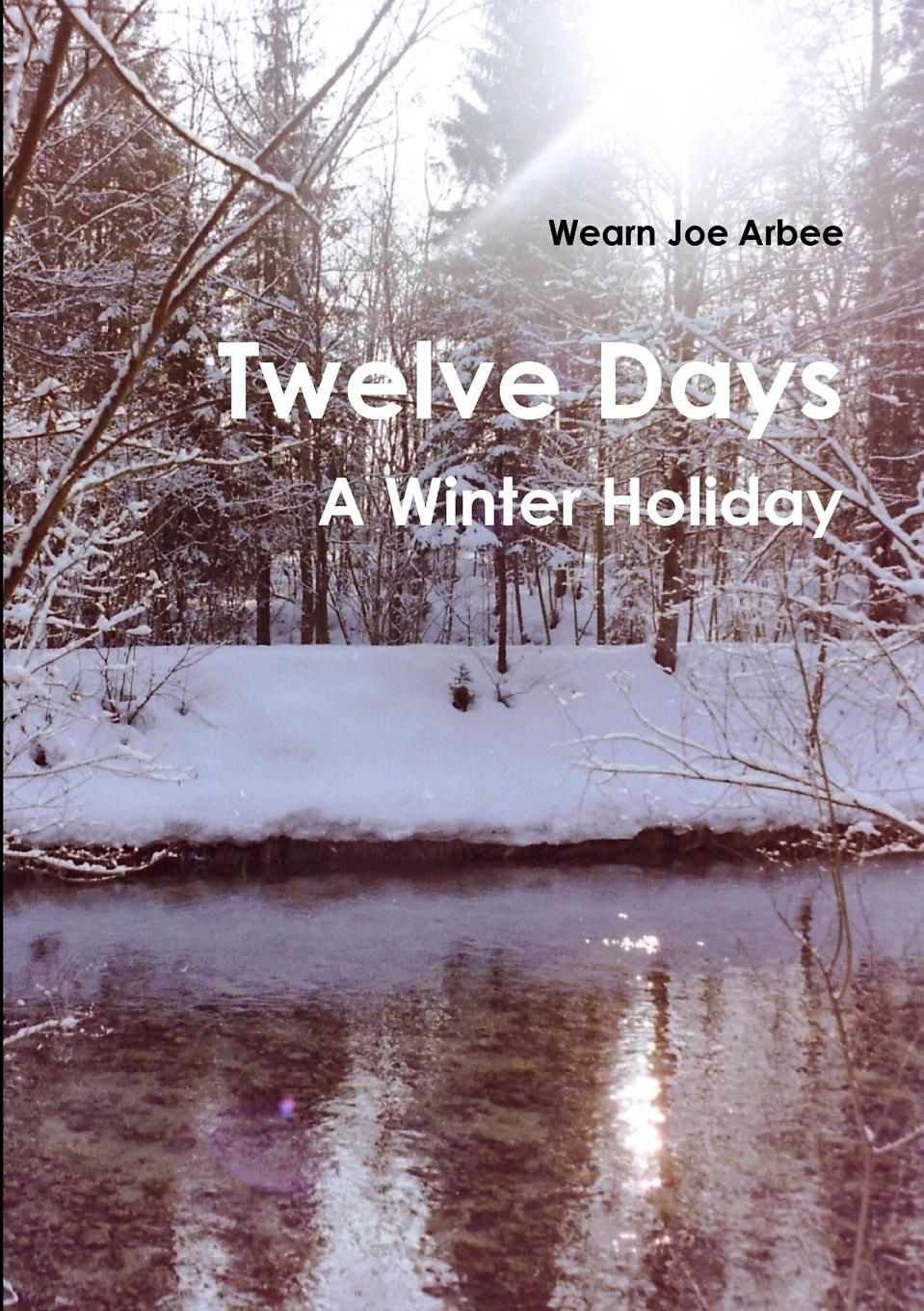 Wearn Joe Arbee Twelve Days - A Winter Holiday
