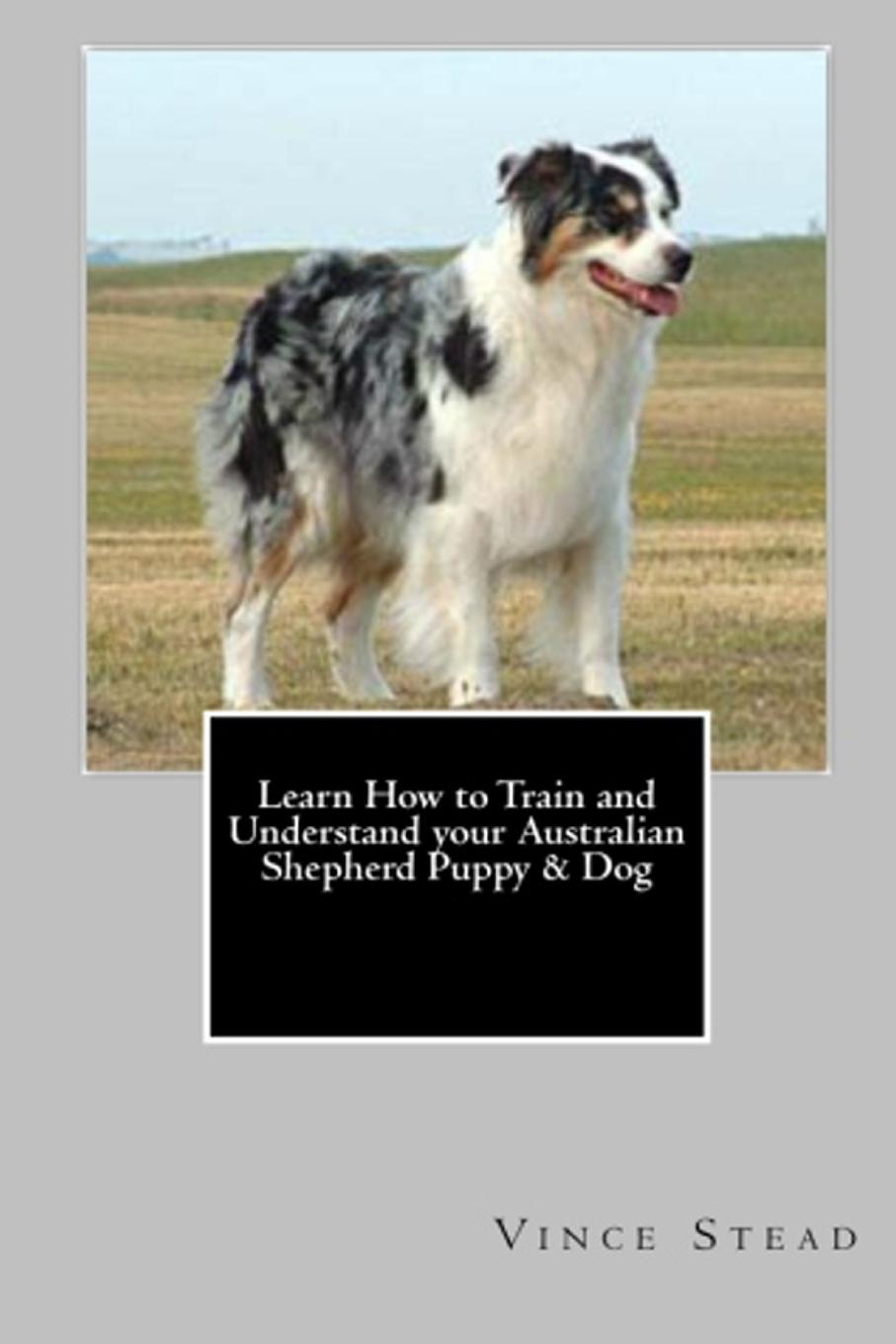 Vince Stead Learn How to Train and Understand your Australian Shepherd Puppy . Dog australian футболка