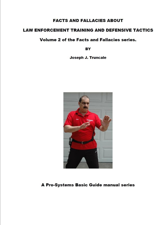Joseph Truncale FACTS AND FALLACIES ABOUT LAW ENFORCEMENT TRAINING AND DEFENSIVE TACTICS samuel davis jr law enforcement encounters