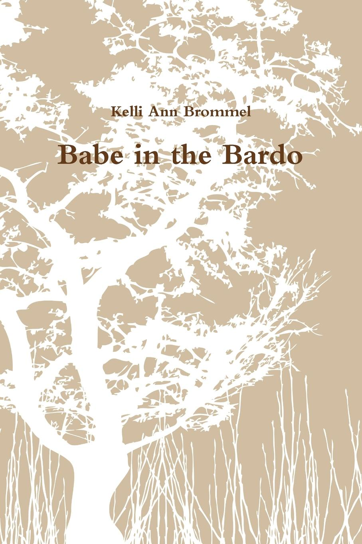 Kelli Ann Brommel Babe in the Bardo