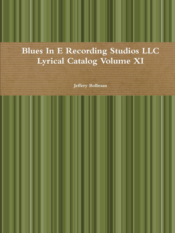 Jeffery Bollman Blues In E Recording Studios LLC Lyrical Catalog Volume XI fortec catalog