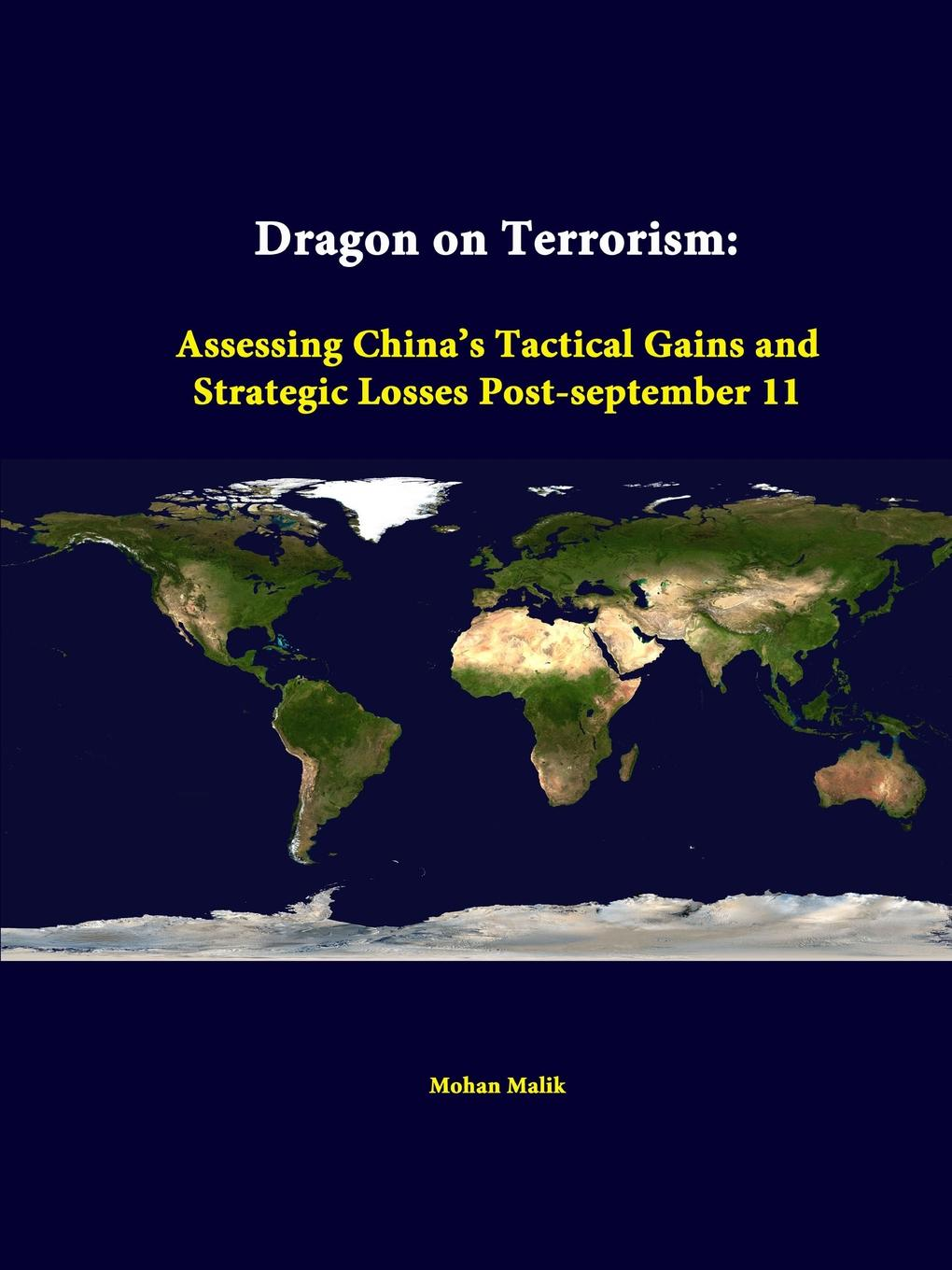 Mohan Malik, Strategic Studies Institute Dragon on Terrorism. Assessing China.s Tactical Gains and Strategic Losses Post-September 11 strategic studies institute samuel s investigation north korean foreign relations in the post cold war world