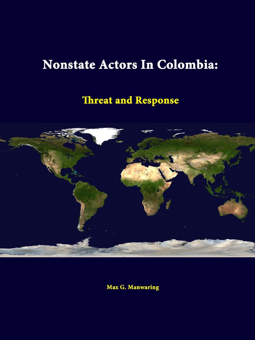 Max G. Manwaring, Strategic Studies Institute Nonstate Actors in Colombia. Threat and Response toshi yoshihara strategic studies institute chinese information warfare a phantom menace or emerging threat