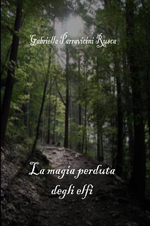 Gabriella Parravicini Rusca La magia perduta degli elfi
