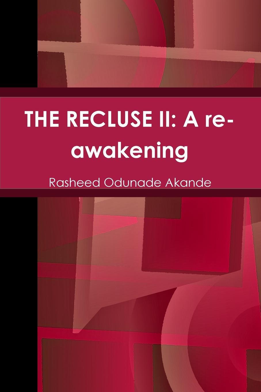 Rasheed Odunade Akande THE RECLUSE II. A re-awakening