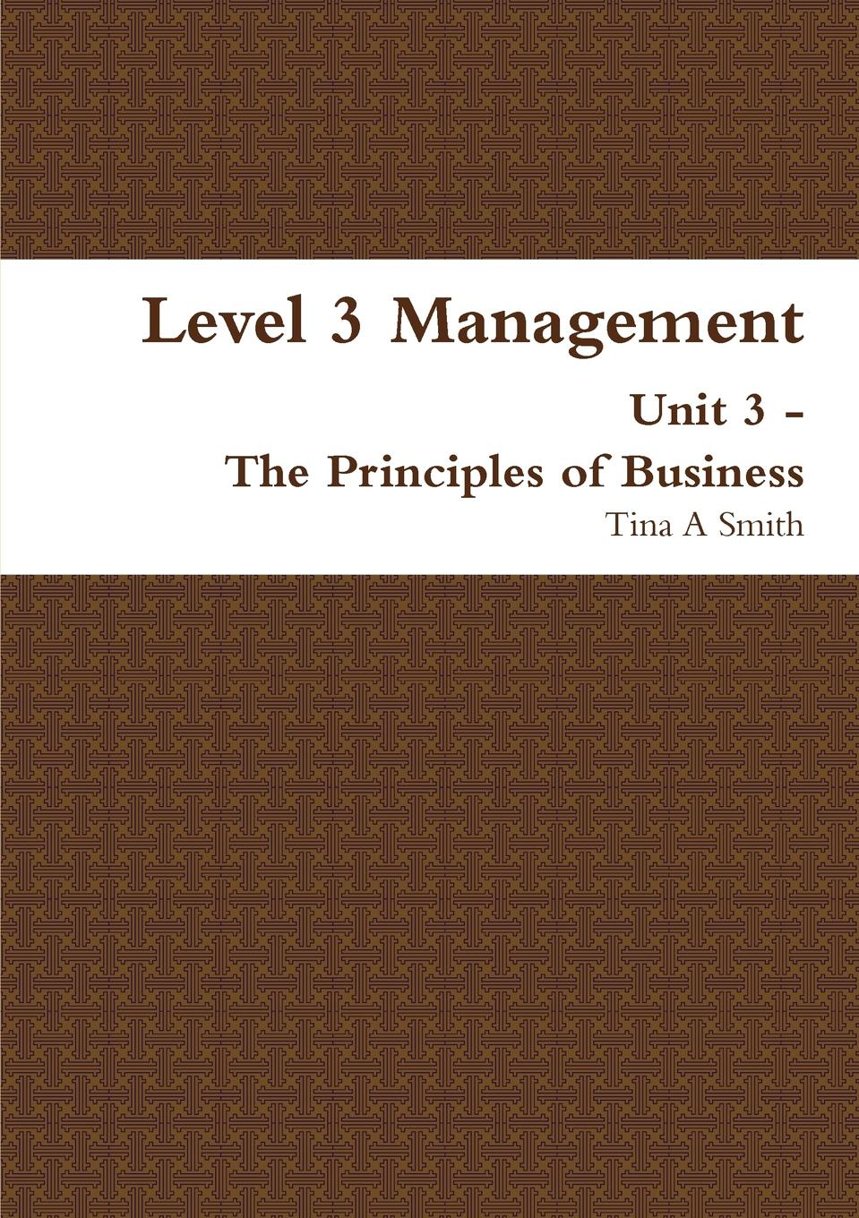Tina A Smith Level 3 Management Unit 3 - The Principles of Business