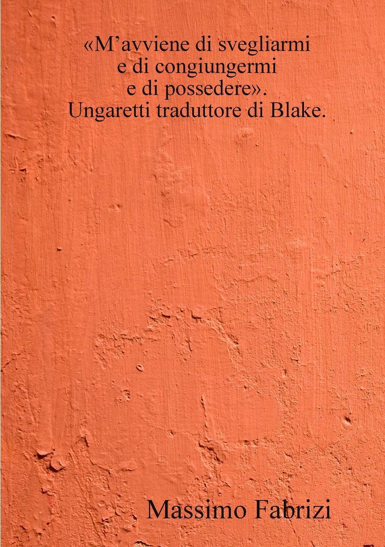 Massimo Fabrizi M.avviene di svegliarmi / e di congiungermi / e di possedere. Ungaretti traduttore di Blake. недорого