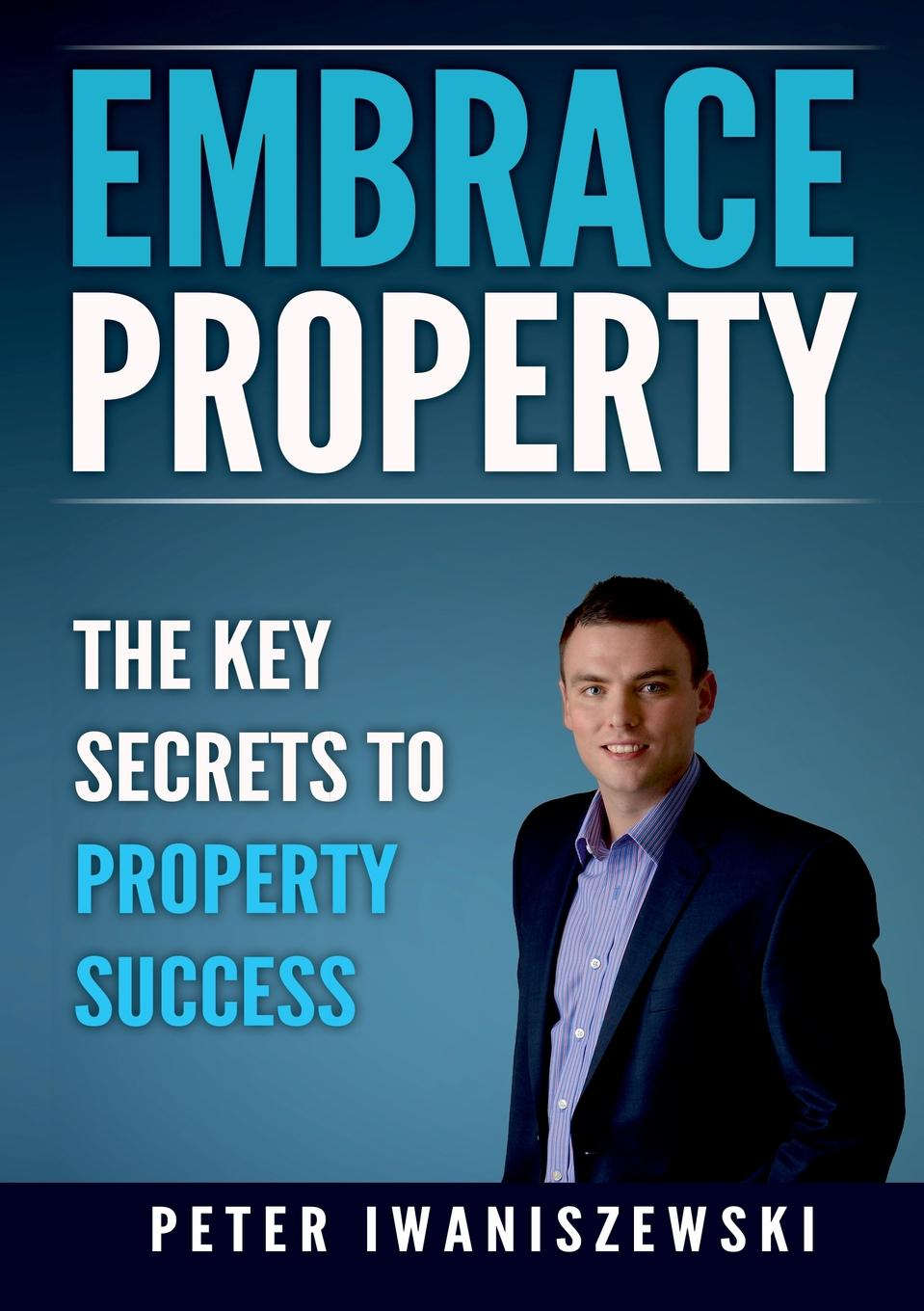 Peter Iwaniszewski Embrace Property. The key secrets to property success kirsten kemp flipping confidential the secrets of renovating property for profit in any market