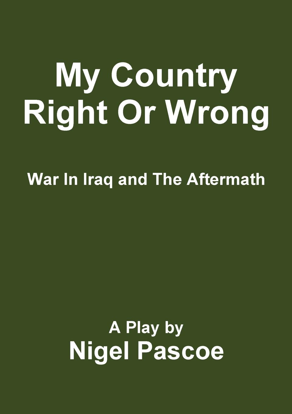 Nigel Pascoe My Country Right Or Wrong war photography images of armed conflict and its aftermath