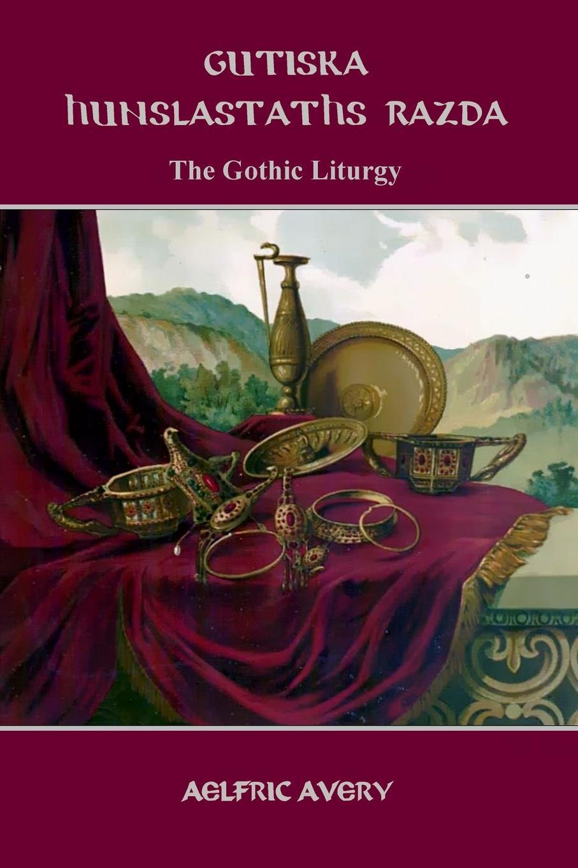 Aelfric Avery Gutiska Hunslastaths Razda (The Gothic Liturgy)