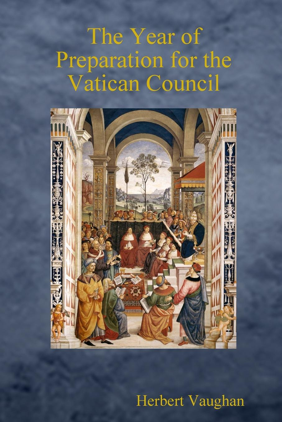 Herbert Vaughan The Year of Preparation for the Vatican Council place not race