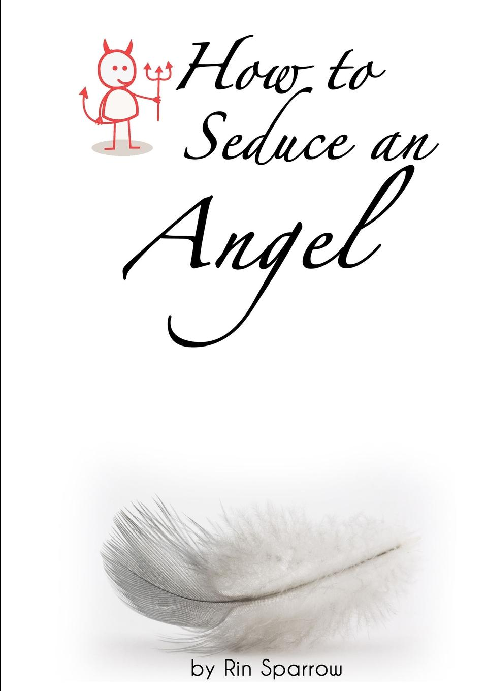 Rin Sparrow How to Seduce an Angel helena zelenina how to become rich or to be a housekeeper