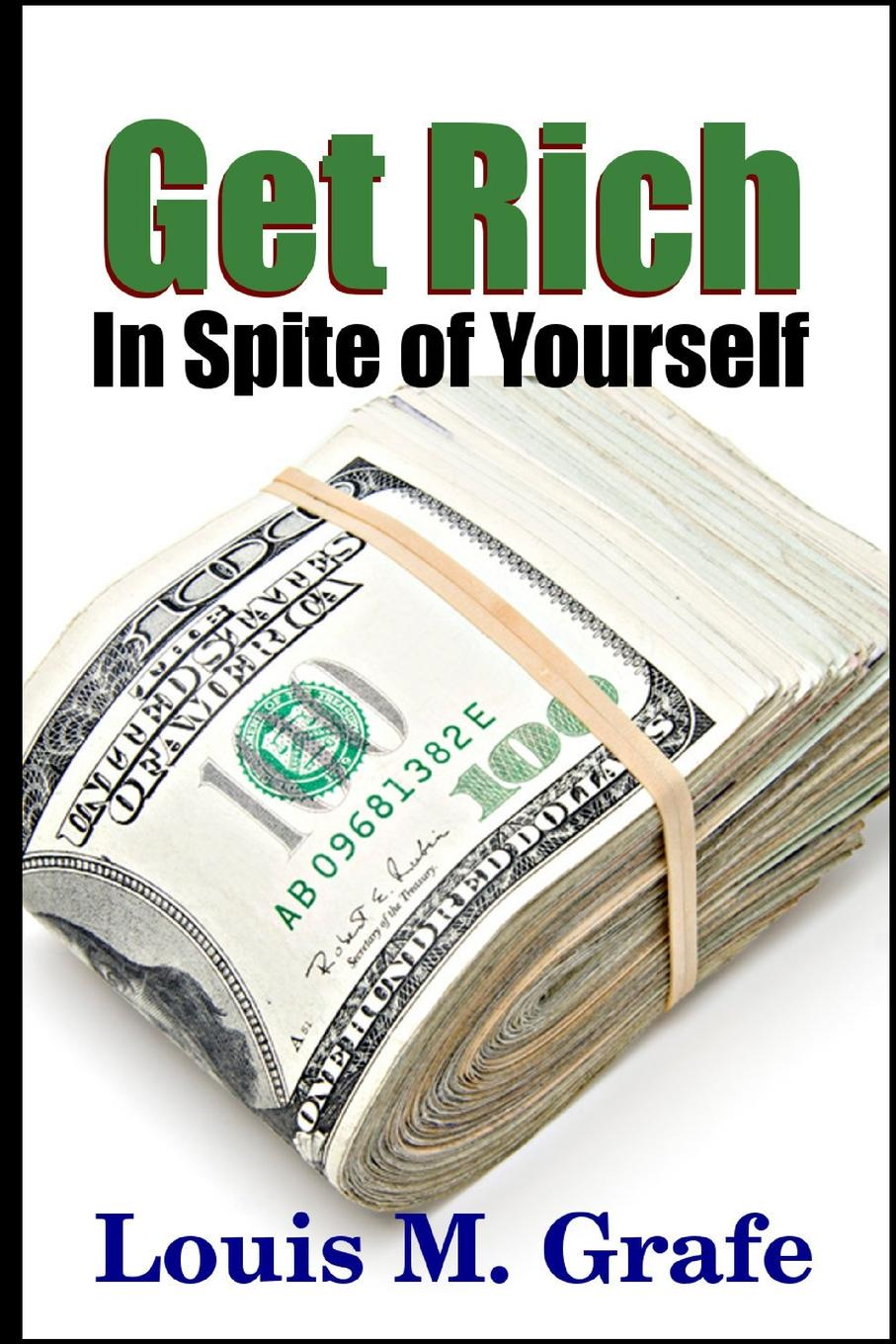 "Get Rich In Spite of Yourself """"Many rich and successful men and women,"""" declares..."