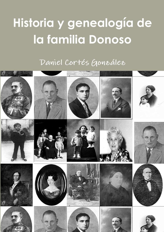 Daniel Cortés González Historia y genealogia de la familia Donoso miguel marqués la mendiga del manzanares zarzuela en tres actos original y en verso classic reprint