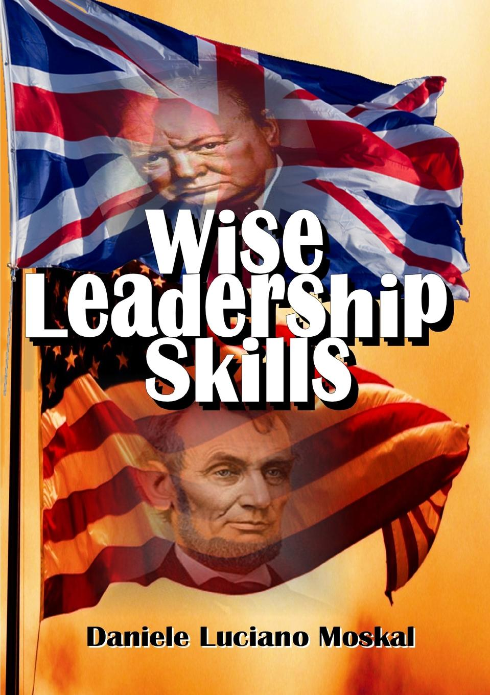 Daniele Luciano Moskal Wise Leadership Skills winston churchill s war leadership