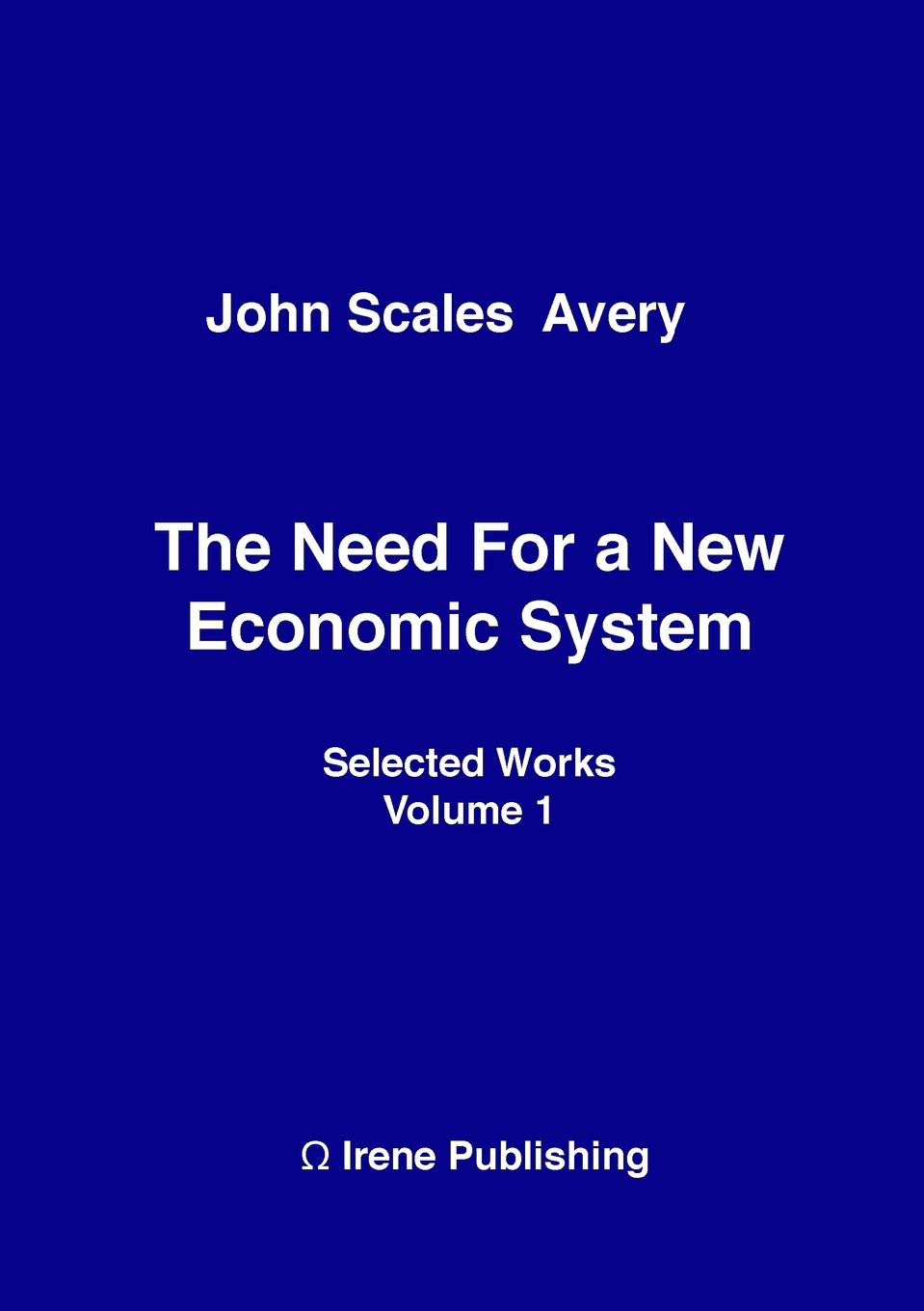 The Need for a New Economic System It is clear that our present economic system is unsustainable...