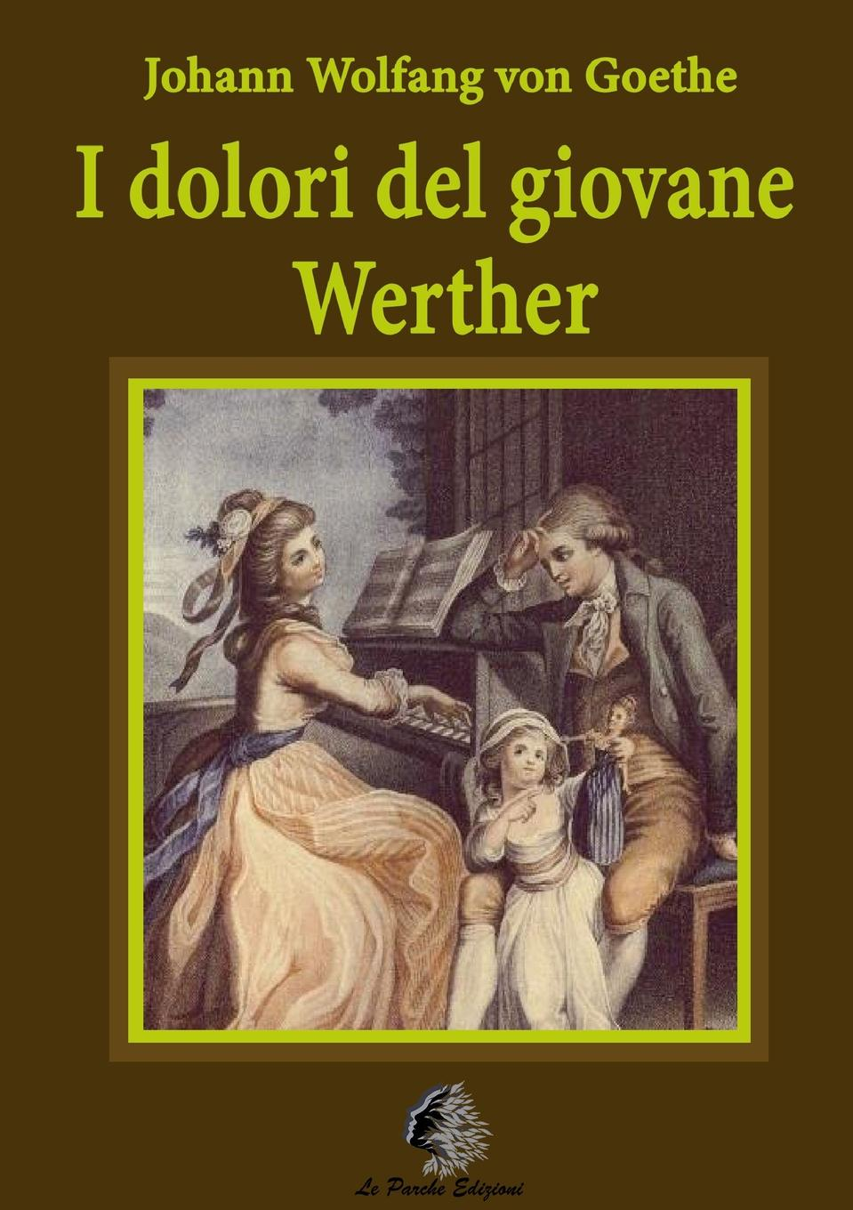Johann Wolfgang von Goethe I dolori del giovane Werther johann wolfgang von goethe the sorrows of young werther